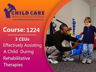 CEU 1224 - Effectively Assisting a Child During Rehabilitative Therapies icon