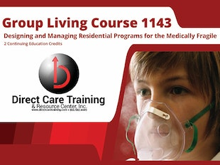 Group Living Course 1143 - How to Develop and Manage Group Living Programs for a Medically Fragile Population icon
