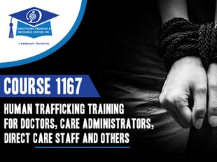 Course 1165/1407 Human Trafficking: What Care Providers Must Know to Join the Prevention Fight-MI Approval No:  #489200015. Available for all care providers. icon