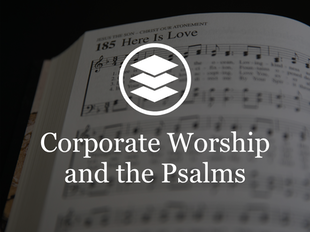 Corporate Worship and the Psalms icon